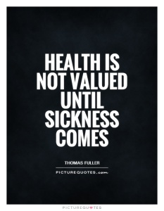 health-is-not-valued-until-sickness-comes-quote-1